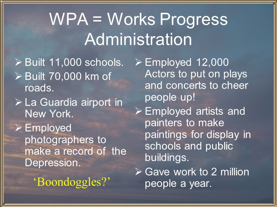 WPA = Works Progress Administration