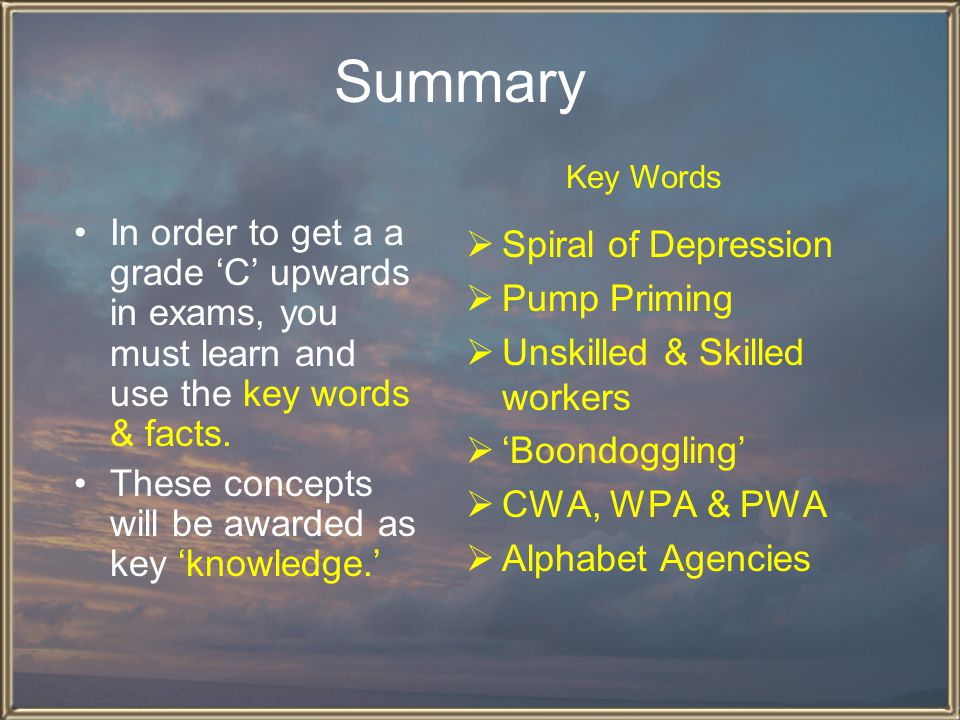 Summary Key Words. In order to get a a grade 'C' upwards in exams, you must learn and use the key words & facts.
