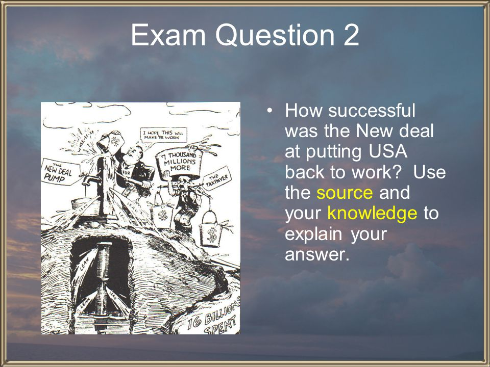 Exam Question 2 How successful was the New deal at putting USA back to work.