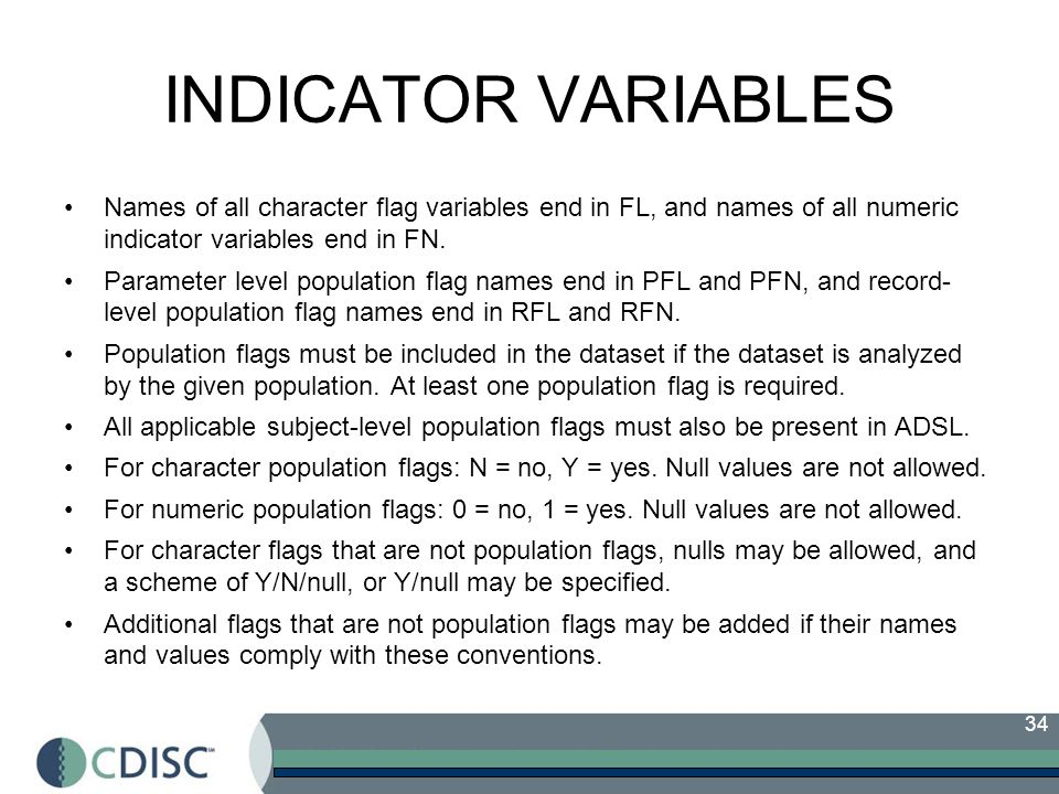 INDICATOR VARIABLES Names of all character flag variables end in FL, and names of all numeric indicator variables end in FN.
