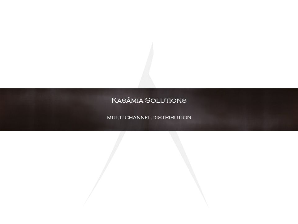 Kasâmia Solutions multi channel distribution