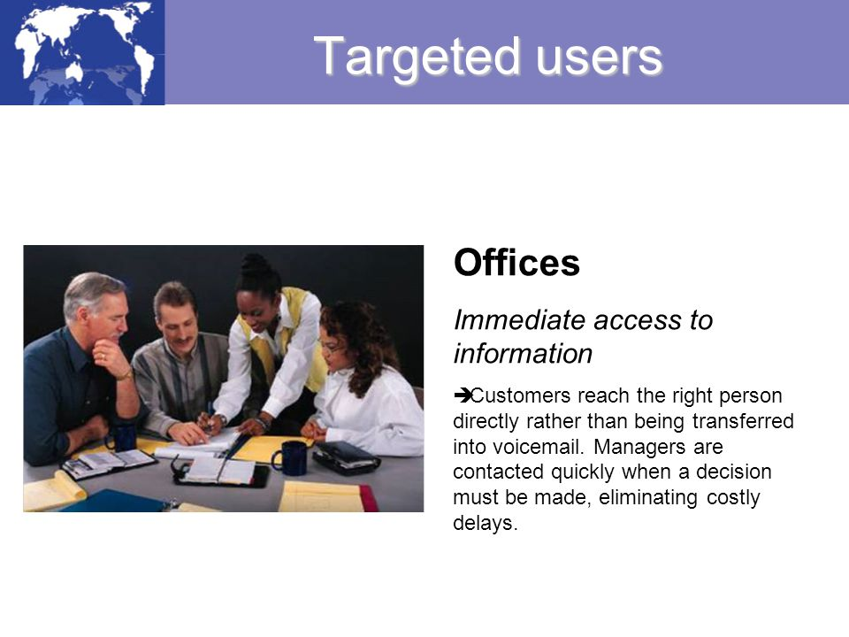 Targeted users Offices Immediate access to information