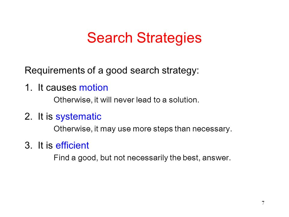 Search Strategies Requirements of a good search strategy:
