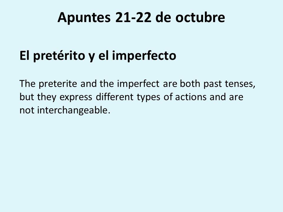 Apuntes 21-22 de octubre El pretérito y el imperfecto