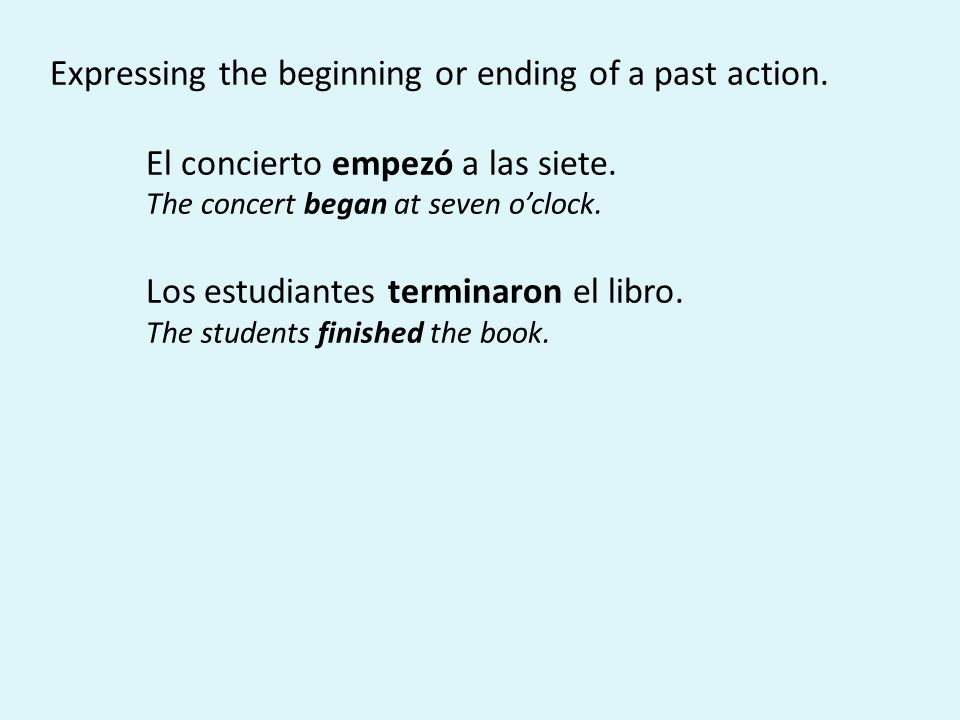Expressing the beginning or ending of a past action.