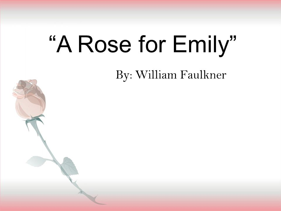 the description of the word love in faulkners a rose for emily The words used for the description of a william faulkner's a rose for emily since roses most commonly stand for love, faulkner gives emily a rose in.