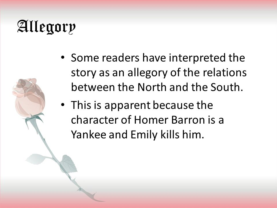 Allegory Some readers have interpreted the story as an allegory of the relations between the North and the South.