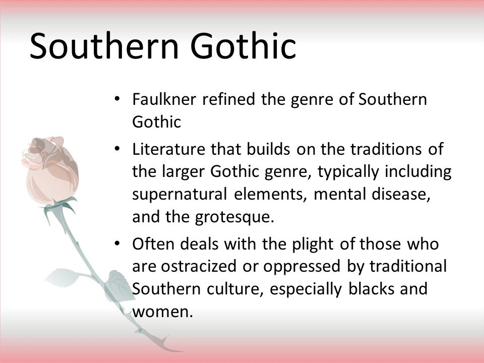 Southern Gothic Faulkner refined the genre of Southern Gothic