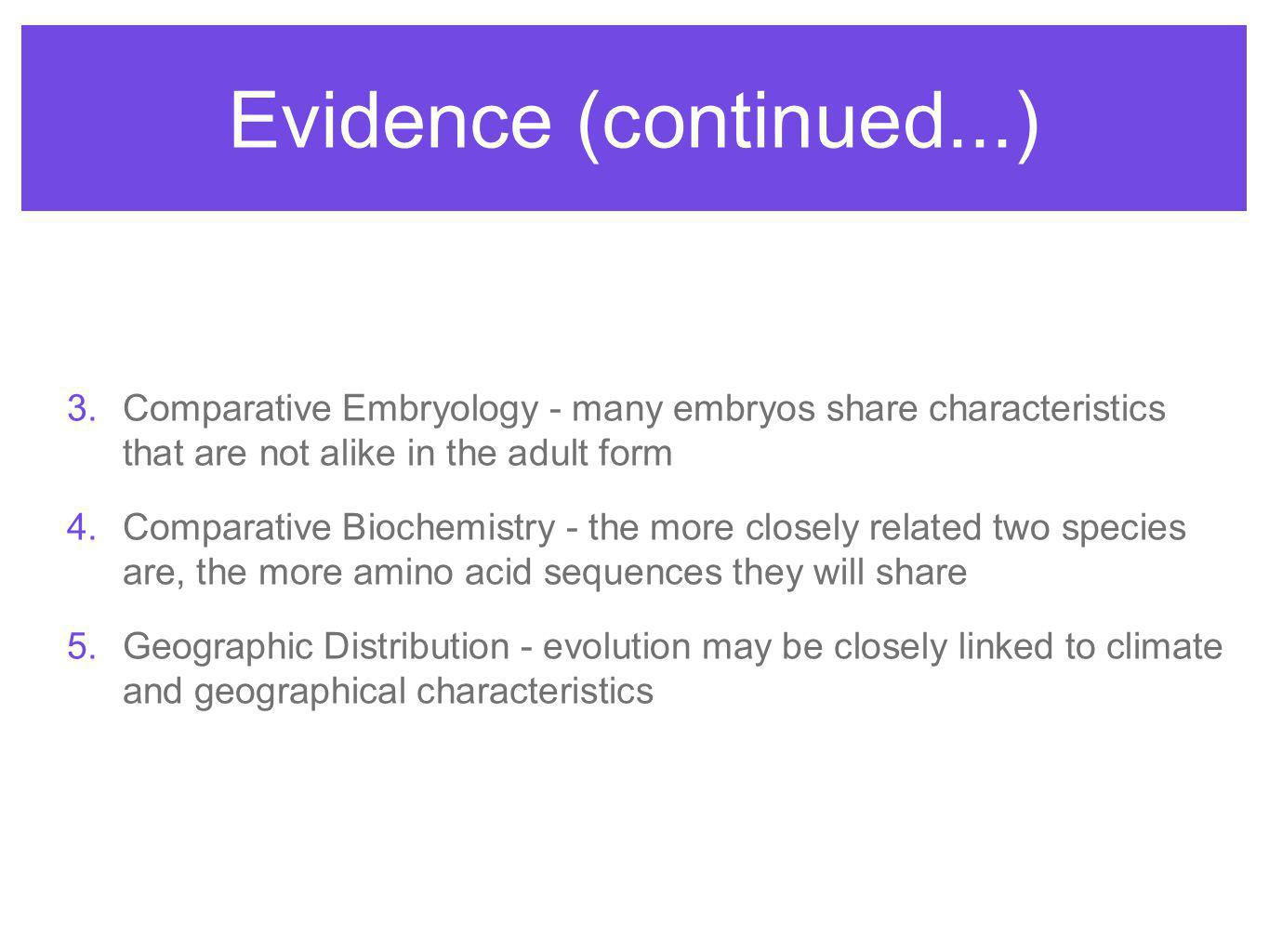Evidence (continued...) Comparative Embryology - many embryos share characteristics that are not alike in the adult form.