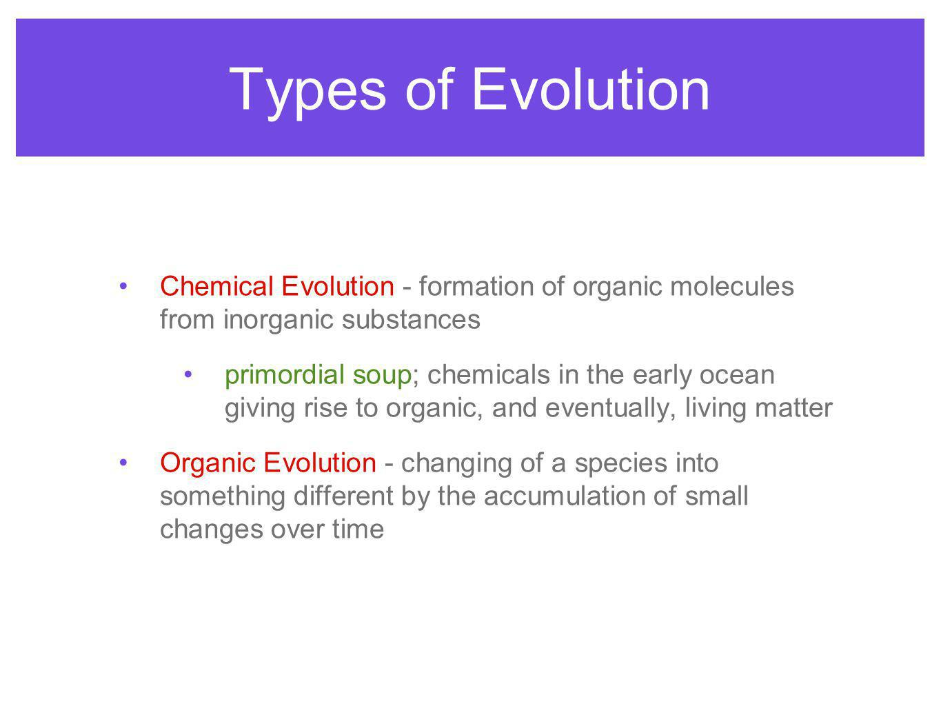 Types of Evolution Chemical Evolution - formation of organic molecules from inorganic substances.