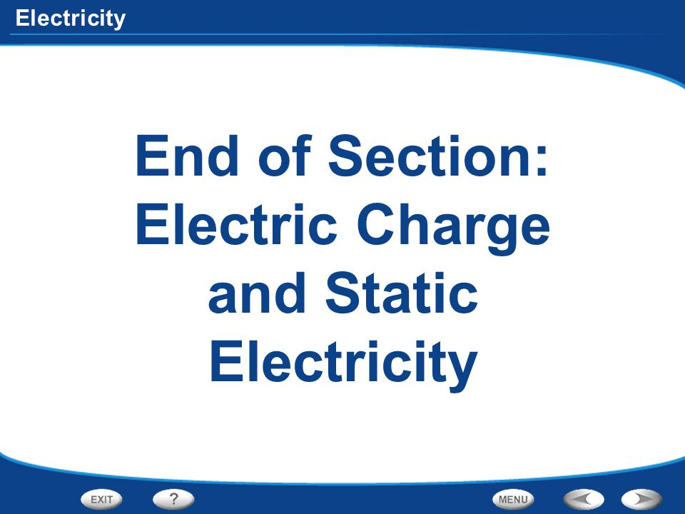End of Section: Electric Charge and Static Electricity