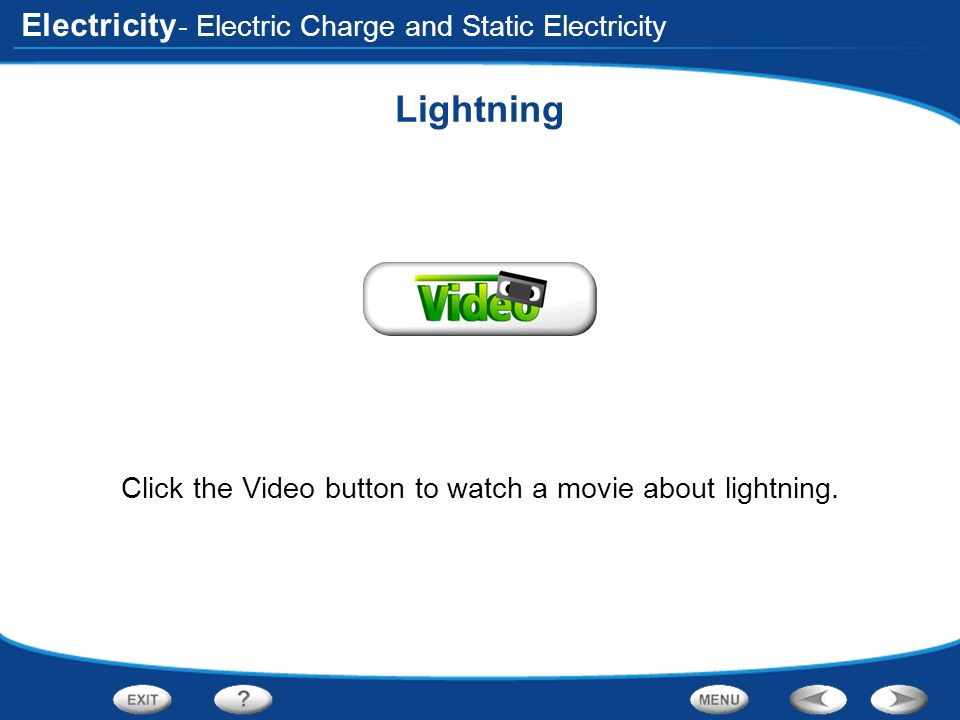 Click the Video button to watch a movie about lightning.