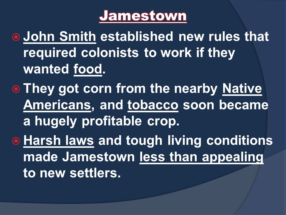 Jamestown John Smith established new rules that required colonists to work if they wanted food.