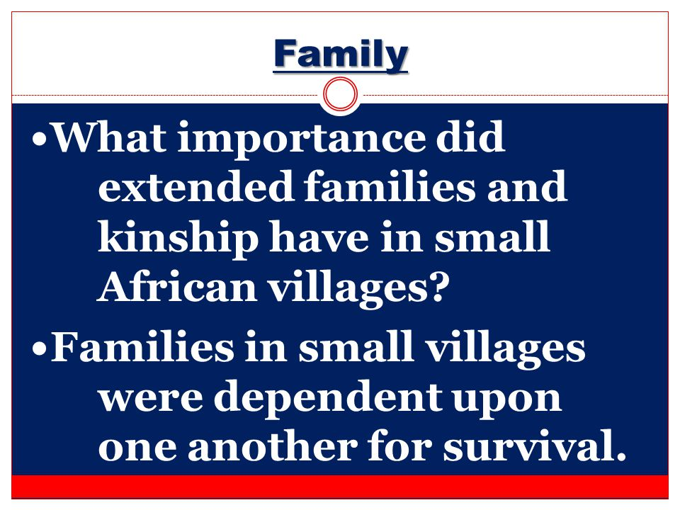 Family What importance did extended families and kinship have in small African villages