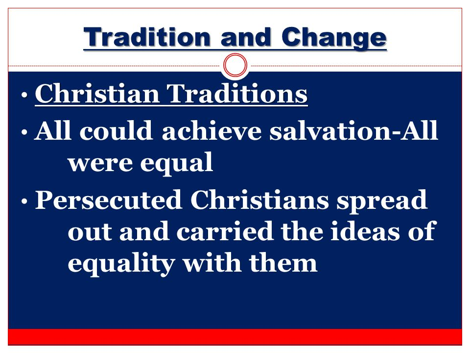 Tradition and Change Christian Traditions. All could achieve salvation-All were equal.