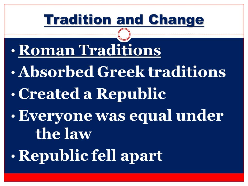 Absorbed Greek traditions Created a Republic