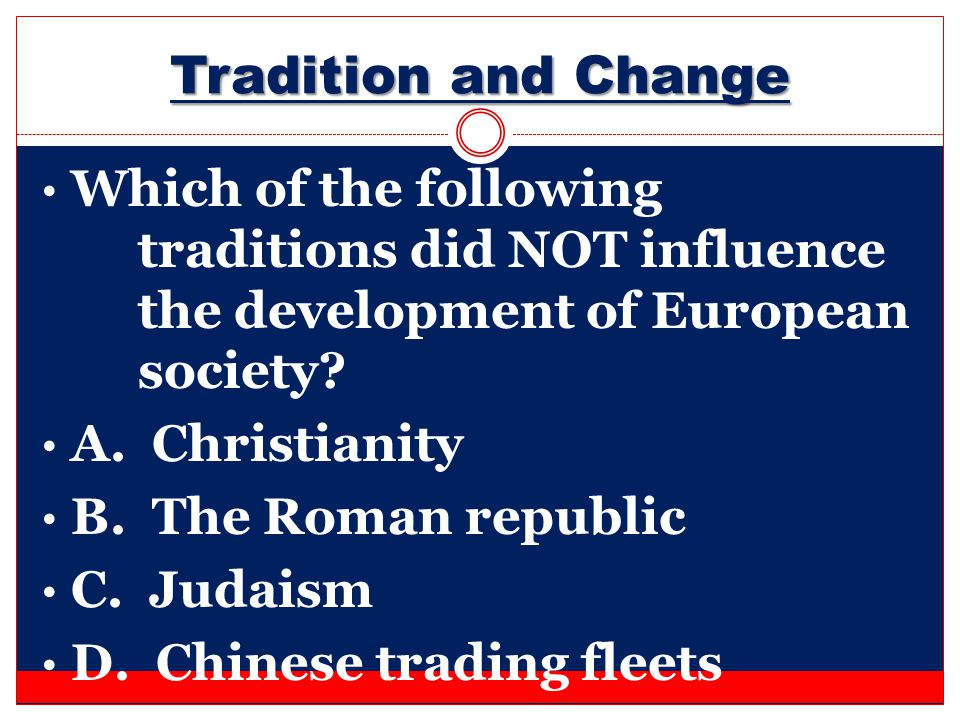Tradition and Change Which of the following traditions did NOT influence the development of European society