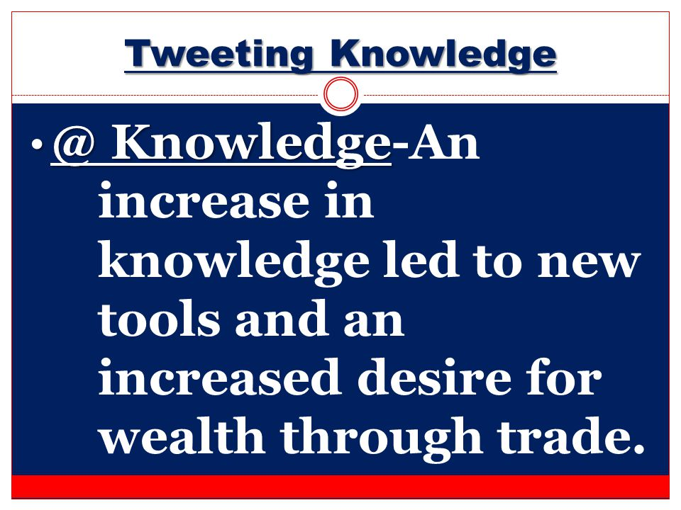 Tweeting Knowledge @ Knowledge-An increase in knowledge led to new tools and an increased desire for wealth through trade.