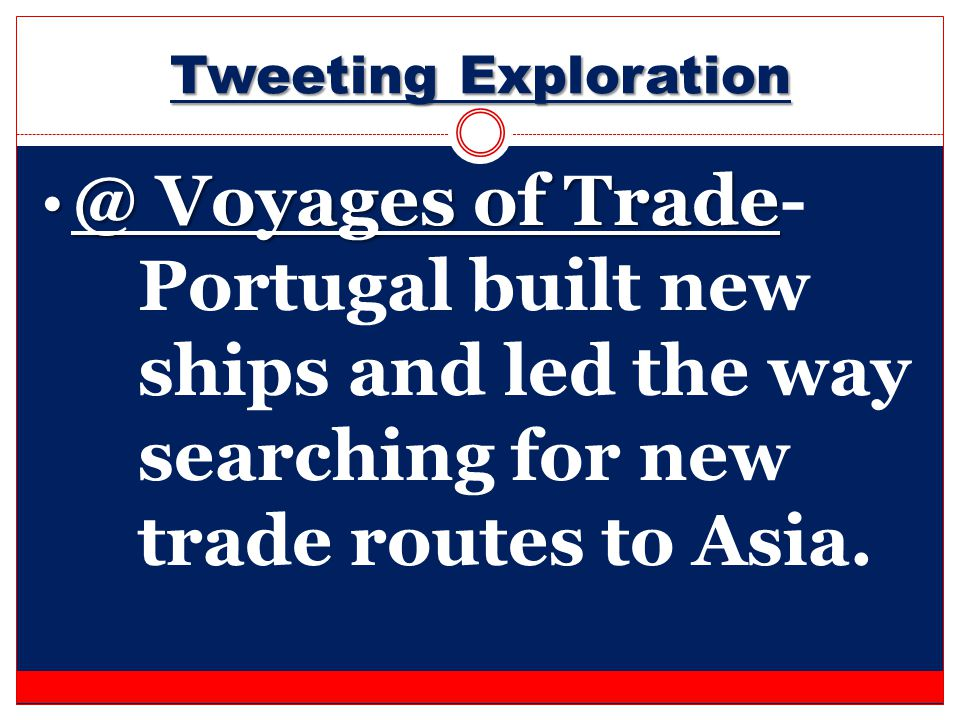 Tweeting Exploration @ Voyages of Trade- Portugal built new ships and led the way searching for new trade routes to Asia.