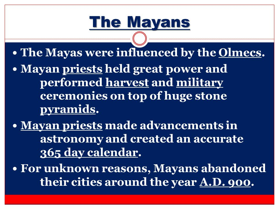 The Mayans The Mayas were influenced by the Olmecs.