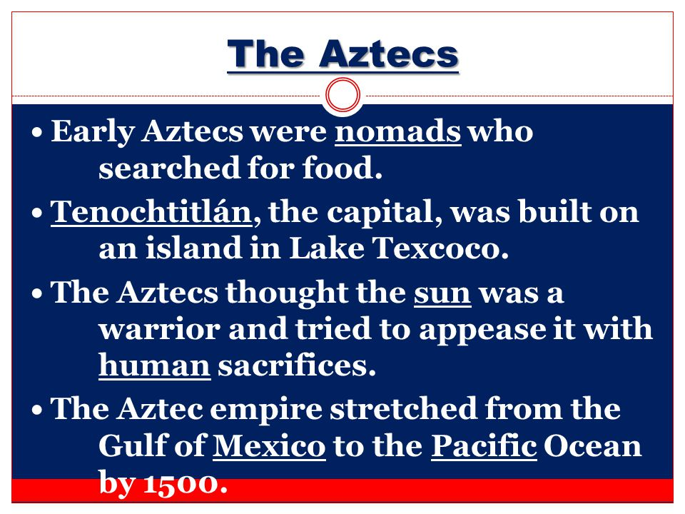The Aztecs Early Aztecs were nomads who searched for food.