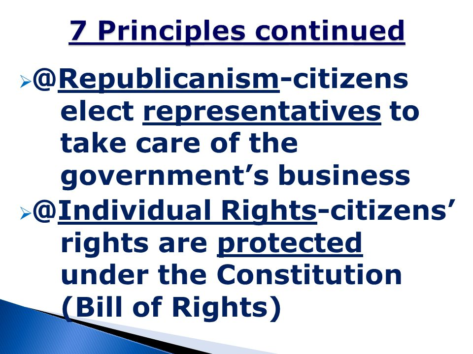 7 Principles continued @Republicanism-citizens elect representatives to take care of the government's business.