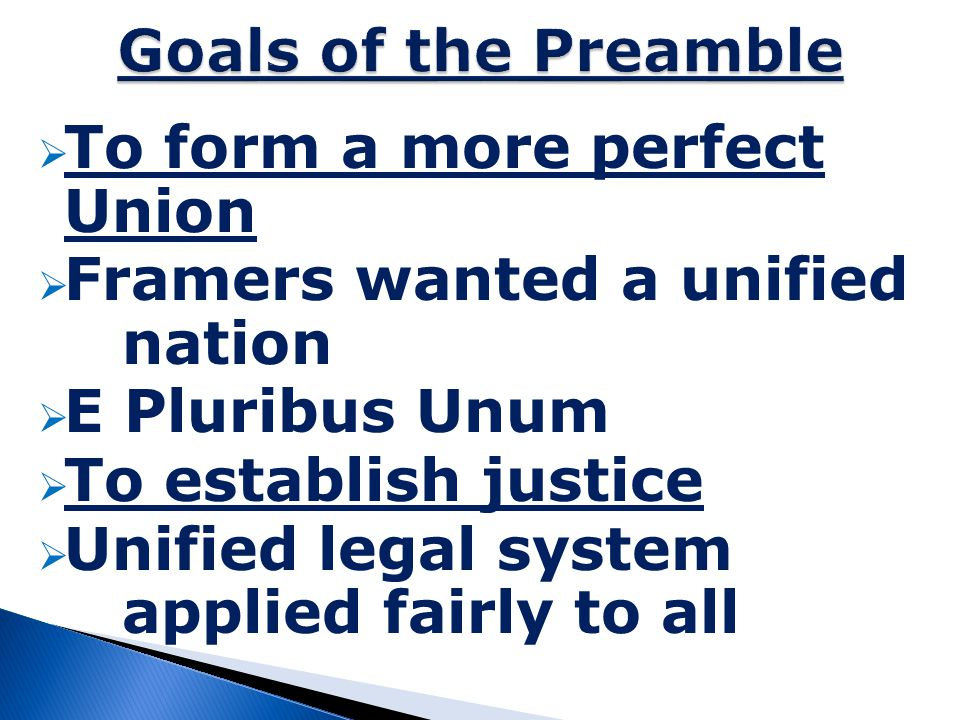 Goals of the Preamble To form a more perfect Union. Framers wanted a unified nation. E Pluribus Unum.
