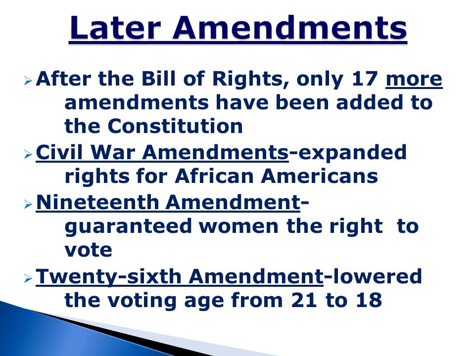 Later Amendments After the Bill of Rights, only 17 more amendments have been added to the Constitution.