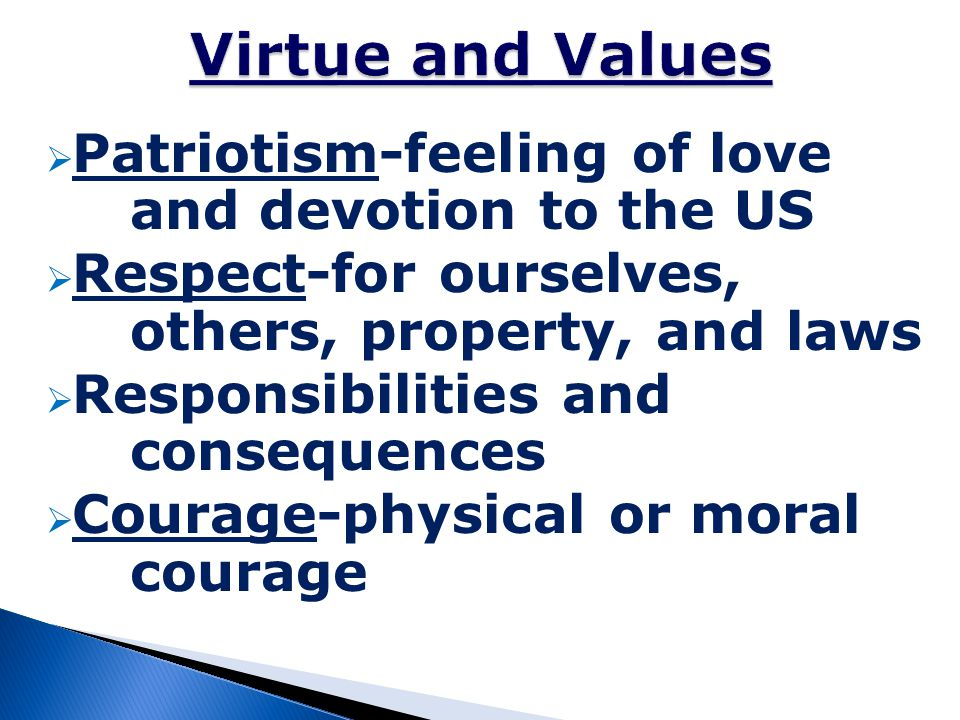 Virtue and Values Patriotism-feeling of love and devotion to the US