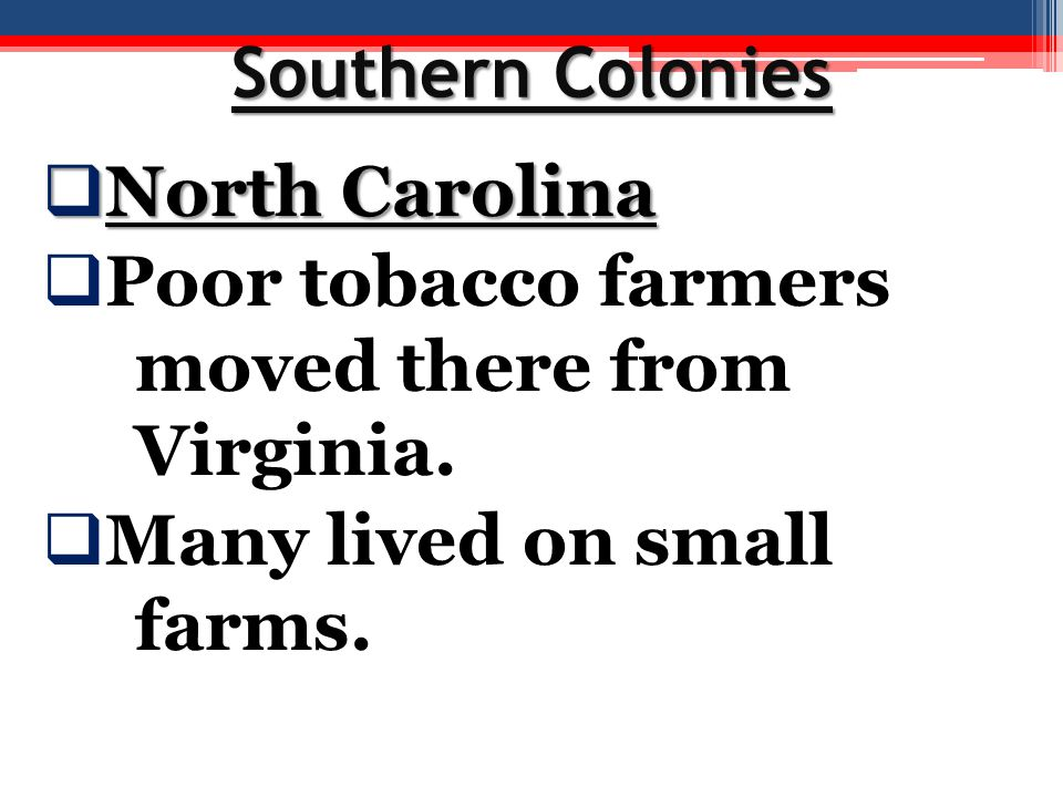 Southern Colonies North Carolina. Poor tobacco farmers moved there from Virginia.