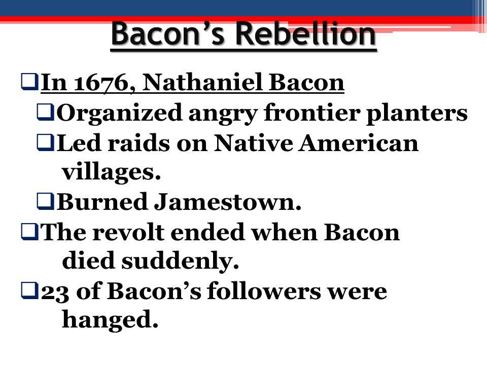 Bacon's Rebellion In 1676, Nathaniel Bacon