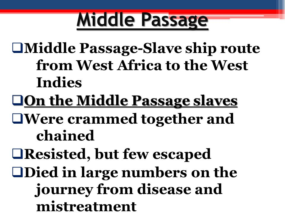 Middle Passage Middle Passage-Slave ship route from West Africa to the West Indies. On the Middle Passage slaves.