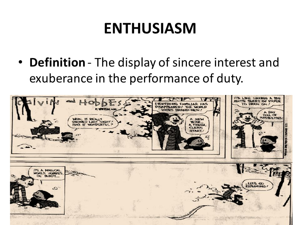 ENTHUSIASM Definition - The display of sincere interest and exuberance in the performance of duty.
