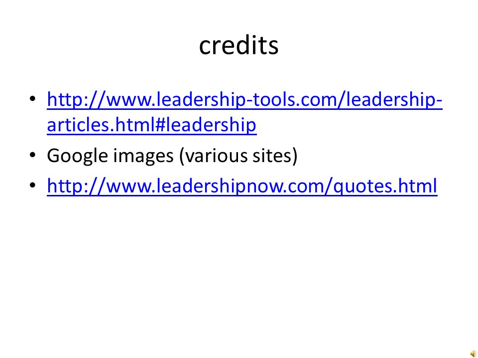 credits http://www.leadership-tools.com/leadership-articles.html#leadership. Google images (various sites)