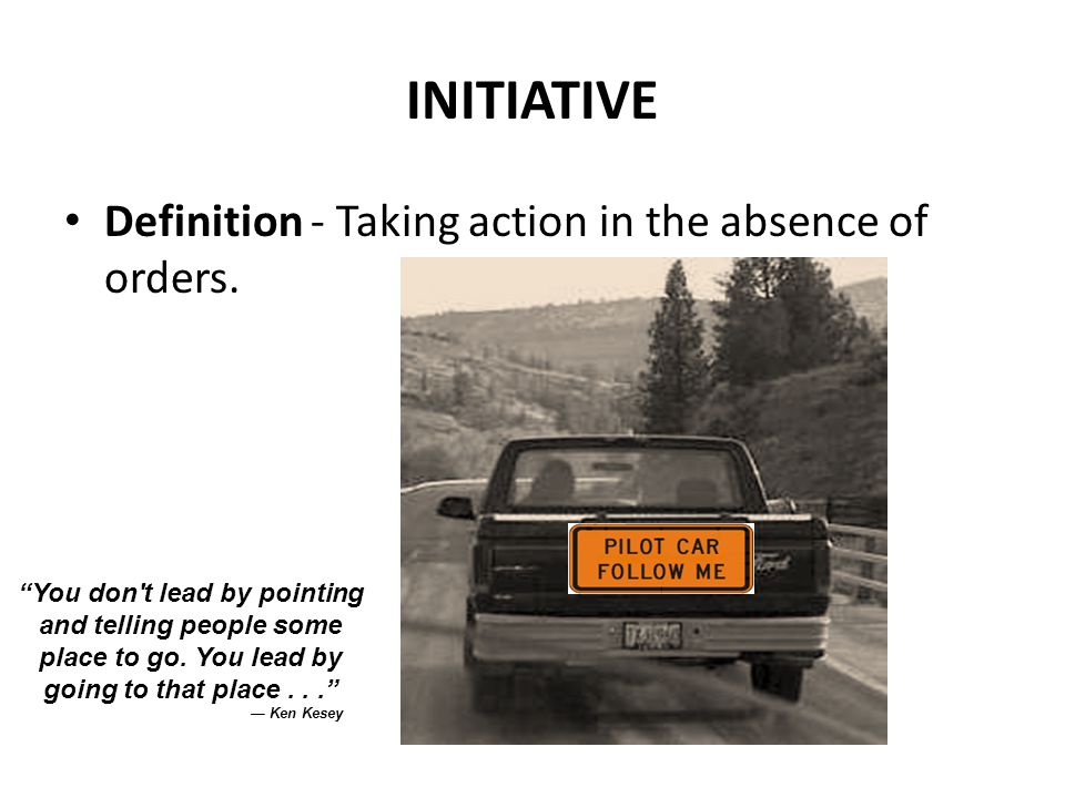 INITIATIVE Definition - Taking action in the absence of orders.