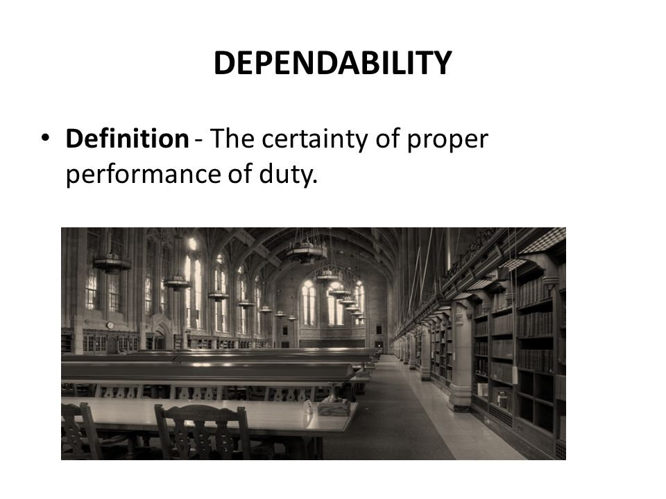 DEPENDABILITY Definition - The certainty of proper performance of duty.