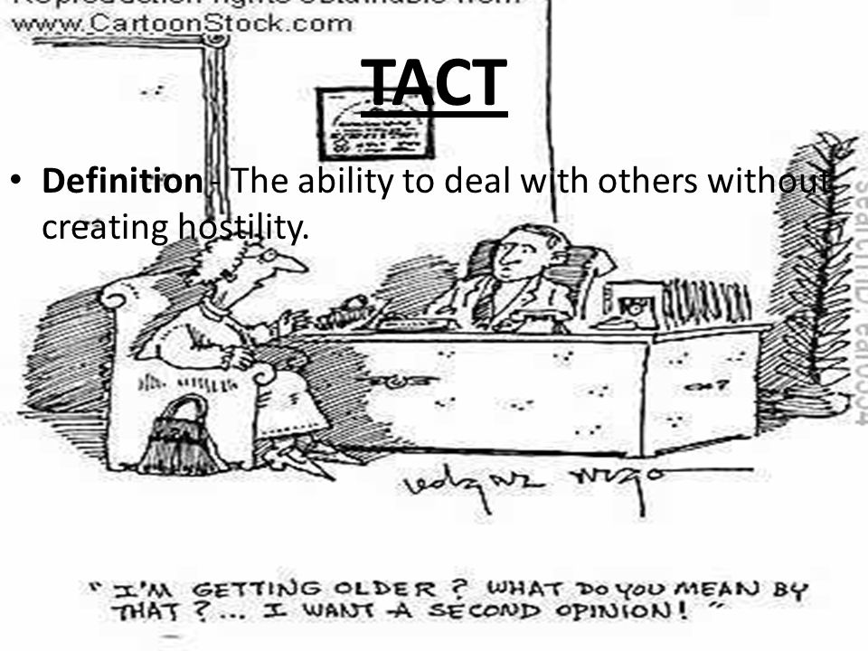 TACT Definition - The ability to deal with others without creating hostility.