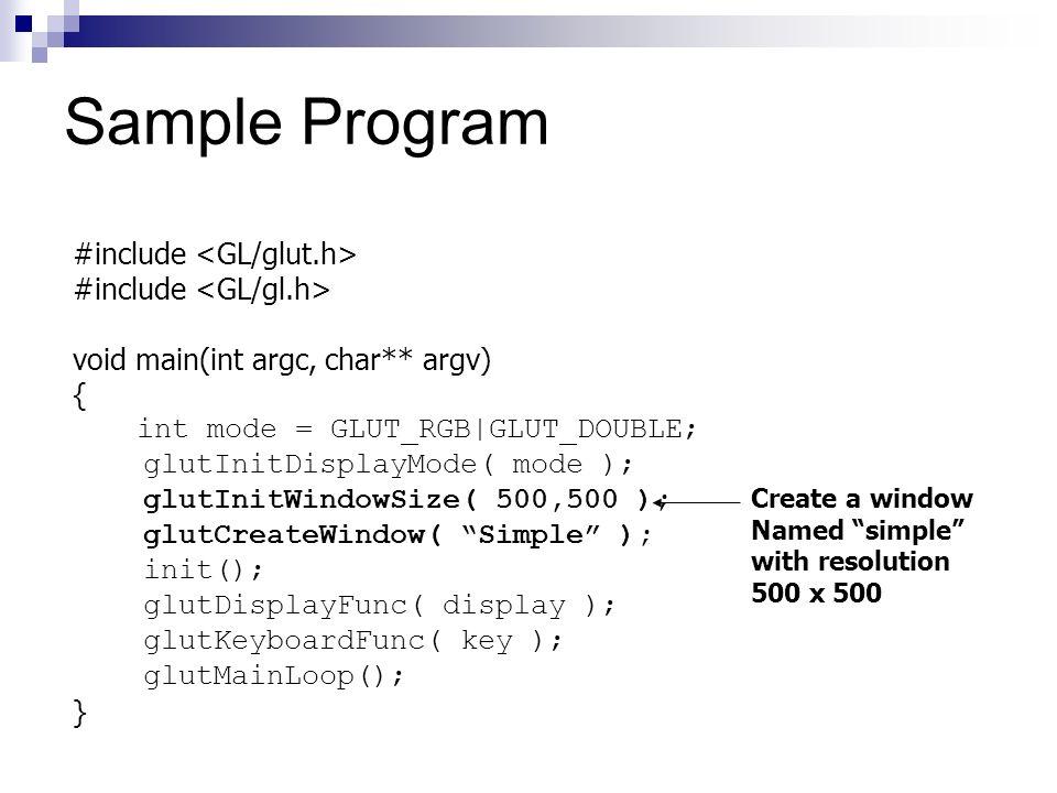Sample Program #include <GL/glut.h> #include <GL/gl.h>