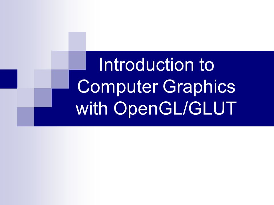 Introduction to Computer Graphics with OpenGL/GLUT