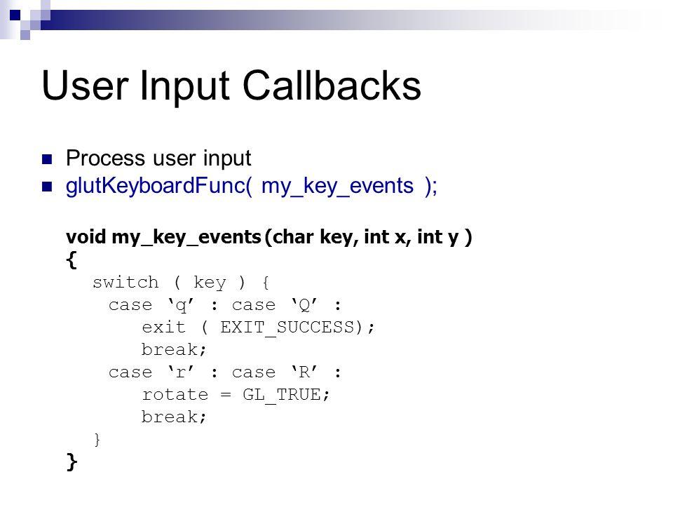 User Input Callbacks Process user input