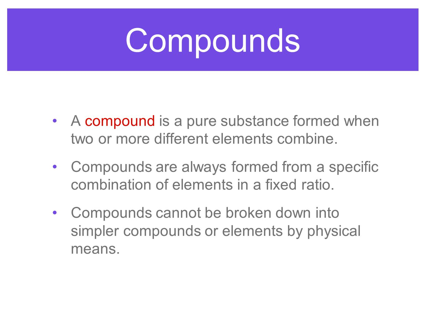 Compounds A compound is a pure substance formed when two or more different elements combine.
