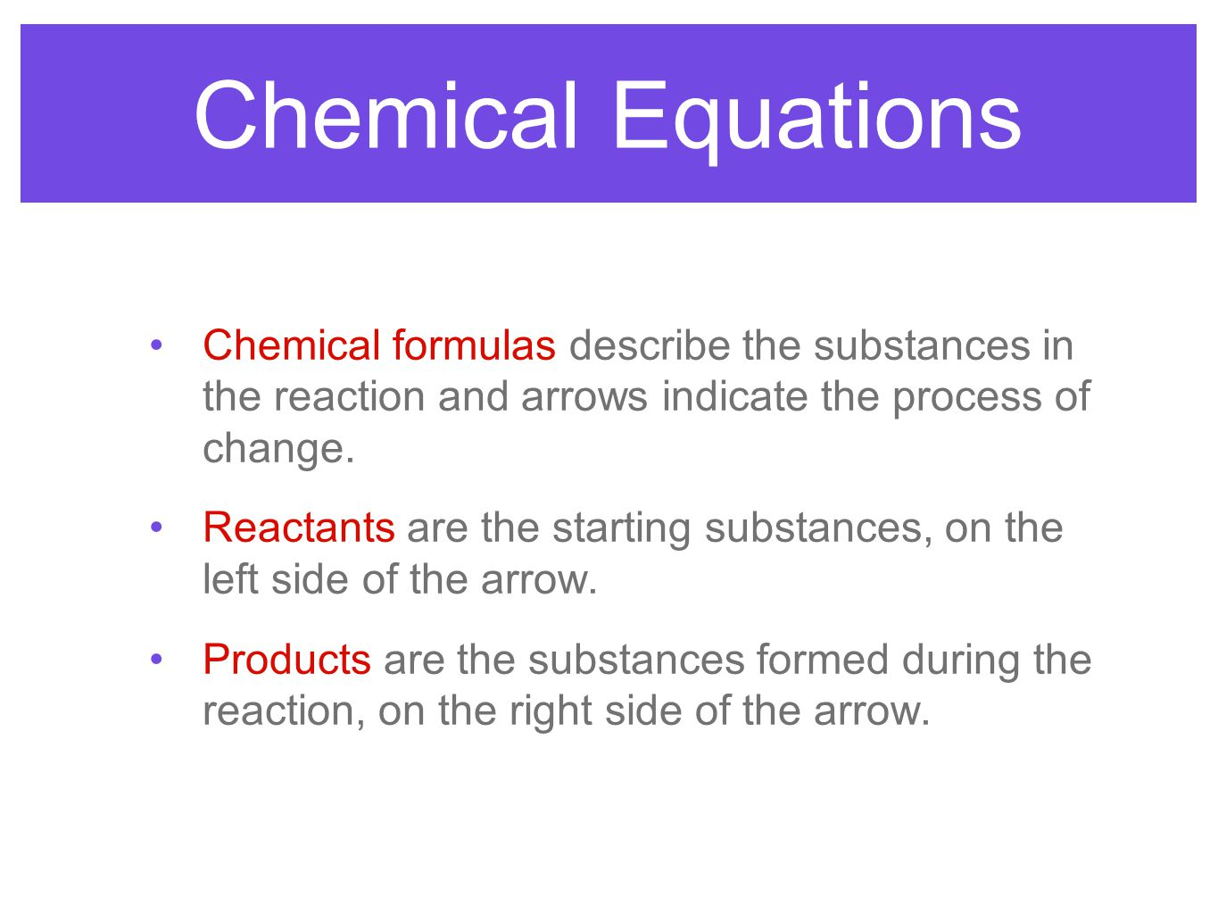 Chemical Equations Chemical formulas describe the substances in the reaction and arrows indicate the process of change.
