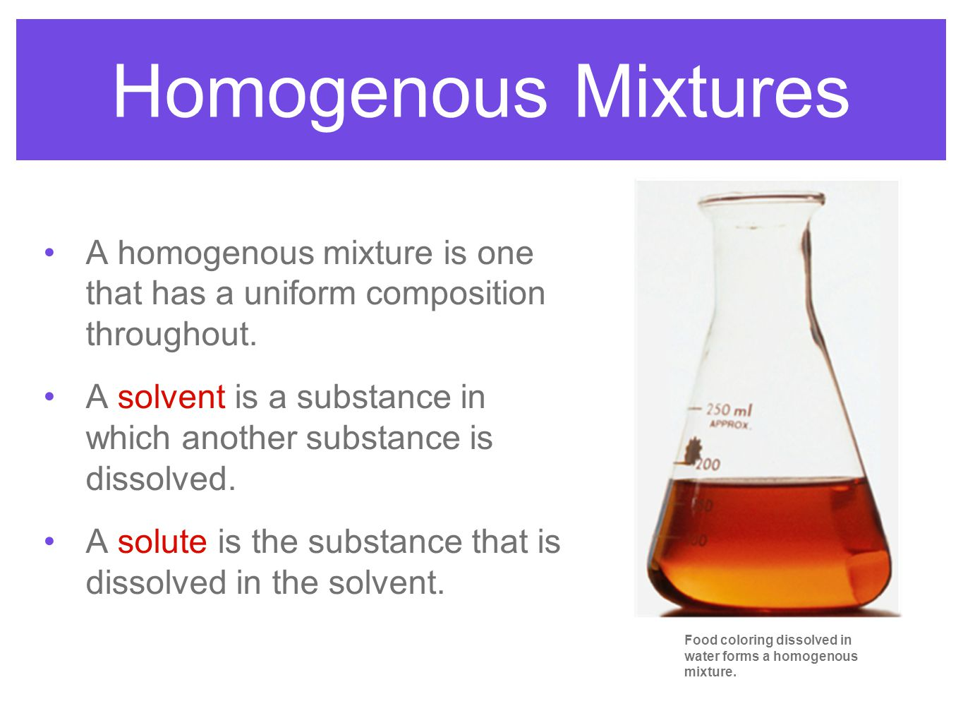 Homogenous Mixtures A homogenous mixture is one that has a uniform composition throughout.