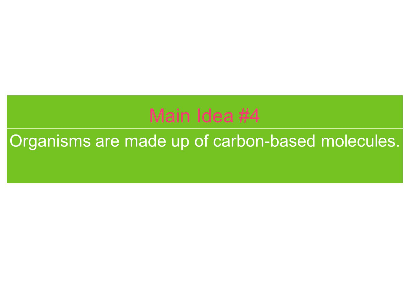 Organisms are made up of carbon-based molecules.