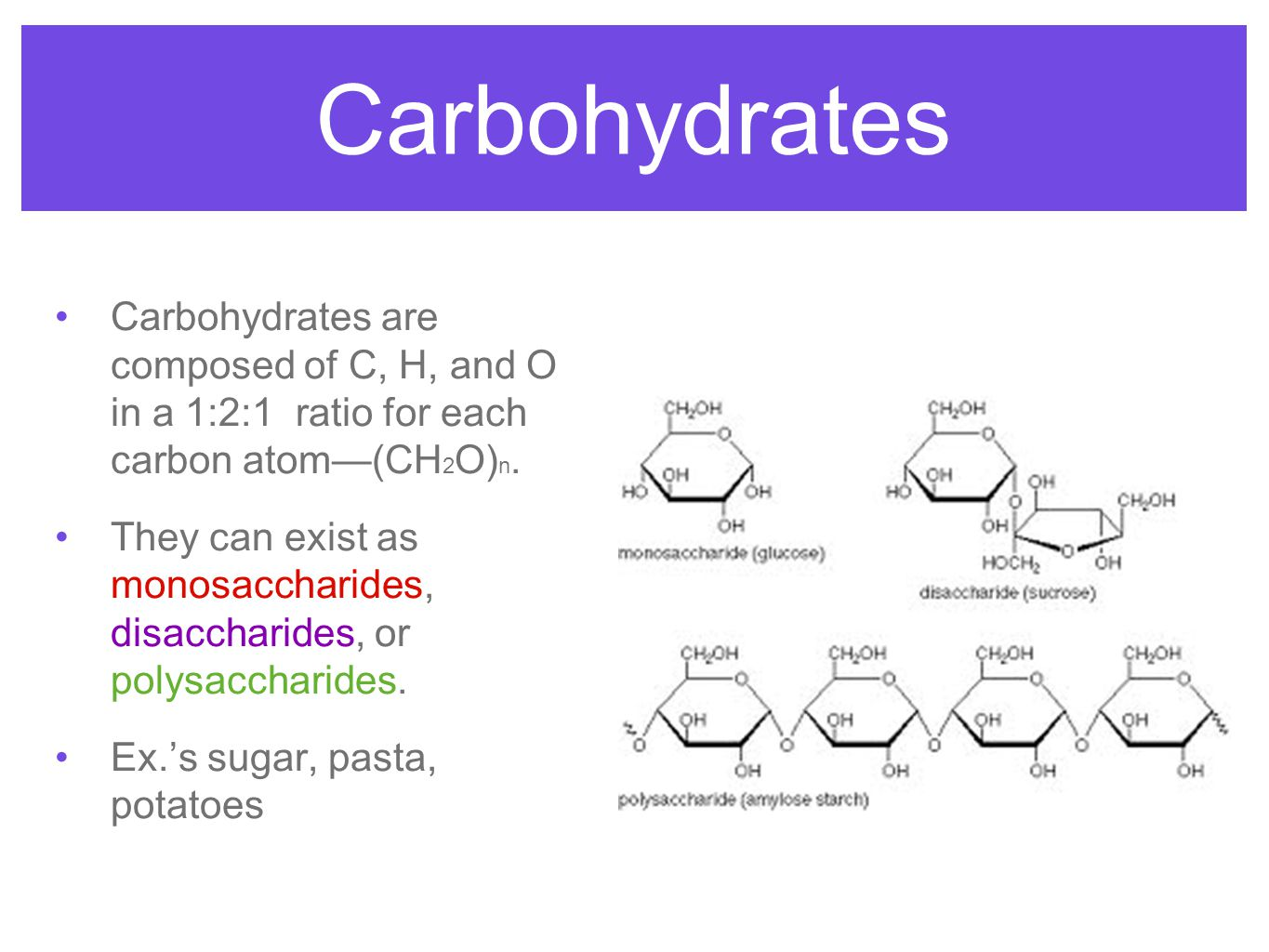 Carbohydrates Carbohydrates are composed of C, H, and O in a 1:2:1 ratio for each carbon atom—(CH2O)n.