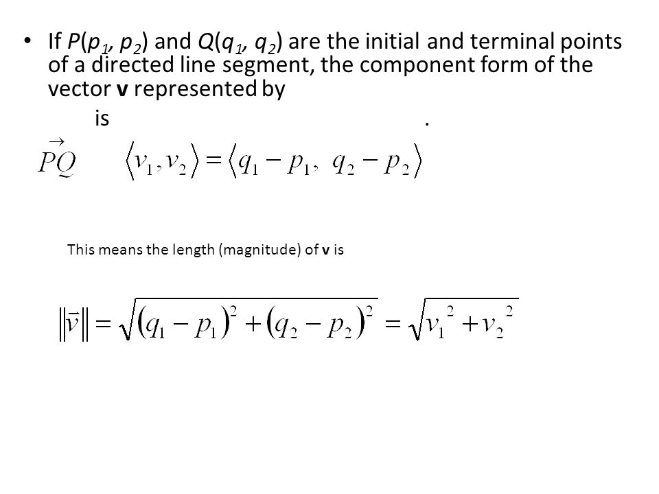 If P(p1, p2) and Q(q1, q2) are the initial and terminal points of a directed line segment, the component form of the vector v represented by