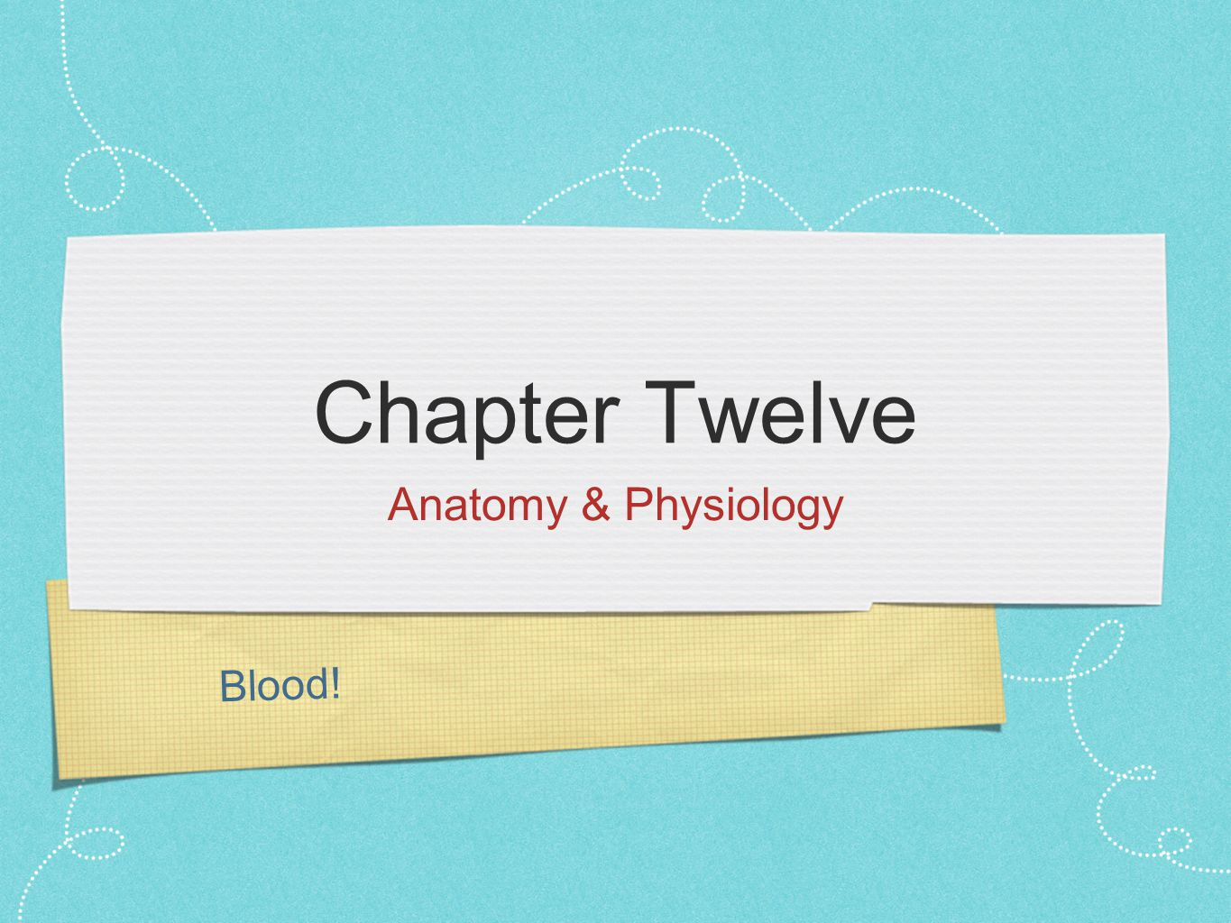 Chapter Twelve Anatomy & Physiology Blood!