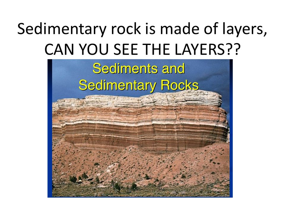 Sedimentary rock is made of layers, CAN YOU SEE THE LAYERS