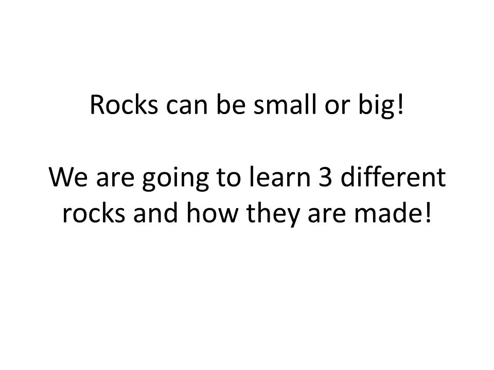 Rocks can be small or big