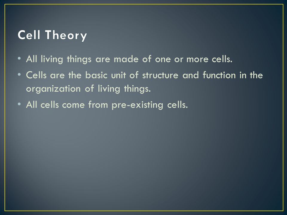 Cell Theory All living things are made of one or more cells.